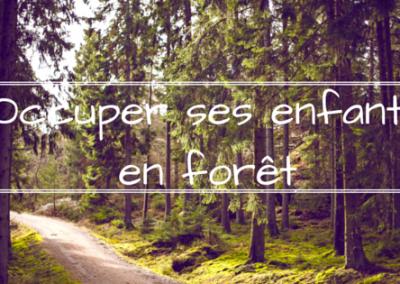 Comment ne pas s'ennuyer en forêt avec les enfants ?